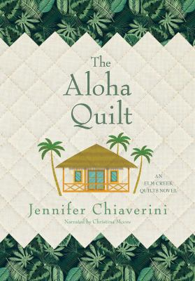 The Aloha Quilt (An Elm Creek Quilts Novel) 9781449811549