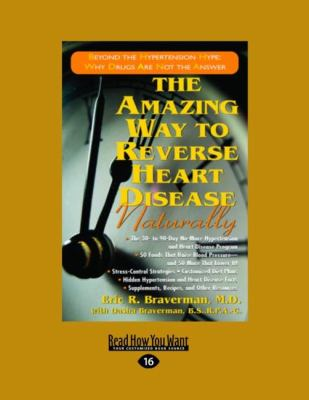 The Amazing Way to Reverse Heart Disease Naturally: Beyond the Hypertension Hype: Why Drugs Are Not the Answer (Easyread Large Edition) 9781442974067