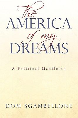 The America of My Dreams: A Political Manifesto 9781440181511
