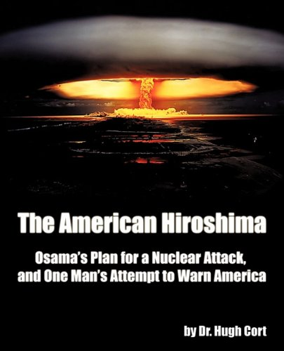 The American Hiroshima: Osama's Plan for a Nuclear Attack, and One Man's Attempt to Warn America 9781440186479