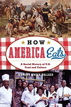 How America Eats: A Social History of U.S. Food and Culture 9781442208742