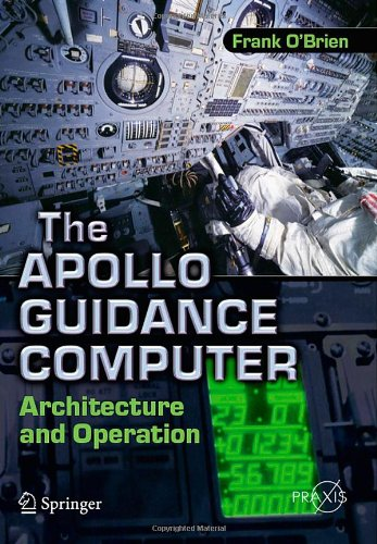 The Apollo Guidance Computer: Architecture and Operation 9781441908766