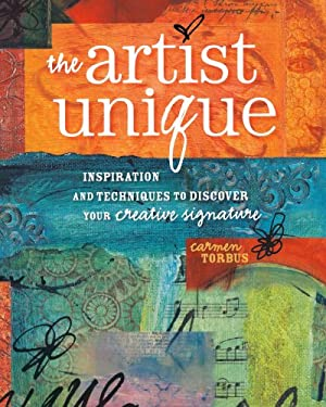The Artist Unique: Inspiration and Techniques to Discover Your Creative Signature 9781440308161