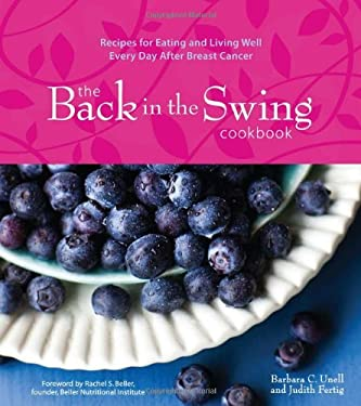 The Back in the Swing Cookbook: Recipes for Eating and Living Well Every Day After Breast Cancer 9781449418328
