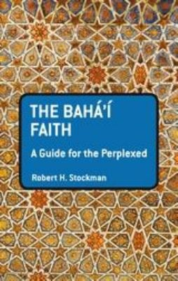 The Baha'i Faith: A Guide for the Perplexed 9781441133960