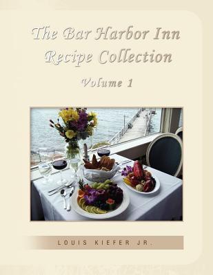 The Bar Harbor Inn Recipe Collection Volume 1 9781441545046