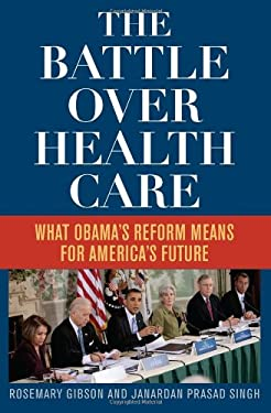 The Battle Over Health Care: What Obama's Reform Means for America's Future 9781442214491