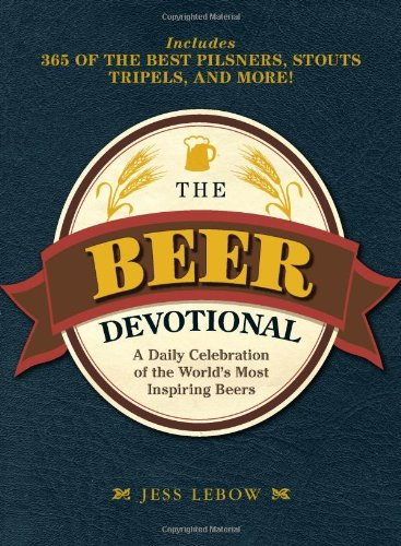The Beer Devotional: A Daily Celebration of the World's Most Inspiring Beers 9781440503573