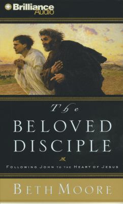 The Beloved Disciple: Following John to the Heart of Jesus 9781441830807