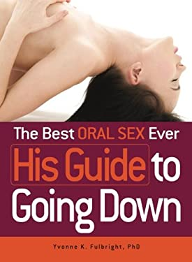 The Best Oral Sex Ever - His Guide to Going Down 9781440510809