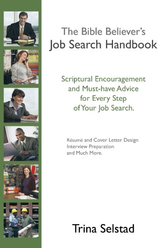 The Bible Believer's Job Search Handbook: Scriptural Encouragement and Must-Have Advice for Every Step of Your Job Search 9781449701444