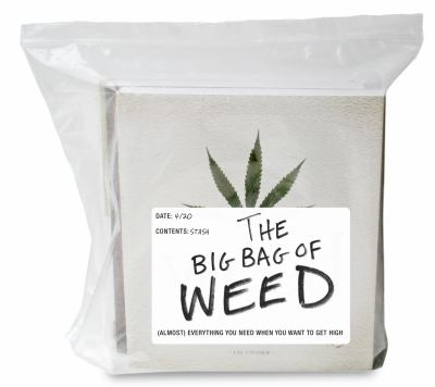 The Big Bag of Weed: (Almost) Everything You Need When You Want to Get High 9781440527944