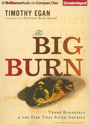The Big Burn: Teddy Roosevelt & the Fire That Saved America 9781441806949