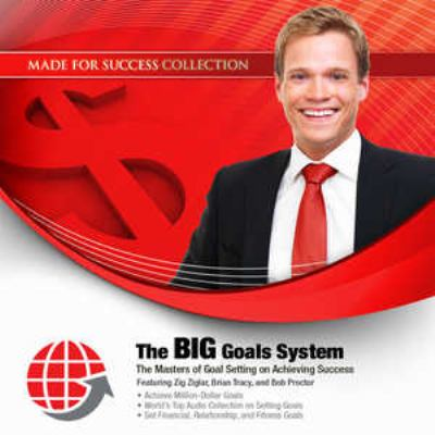 The BIG Goals System: The Masters of Goal Setting on Achieving Success [With 2 DVDs] 9781441772510