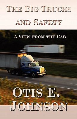 The Big Trucks and Safety: A View from the Cab 9781448993277