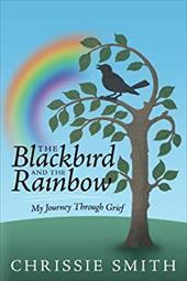 The Blackbird and the Rainbow: My Journey Through Grief