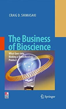 The Business of Bioscience: What Goes Into Making a Biotechnology Product 9781441900630