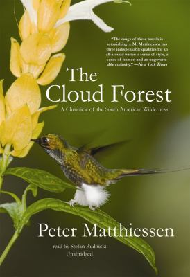 The Cloud Forest: A Chronicle of the South American Wilderness 9781441710598
