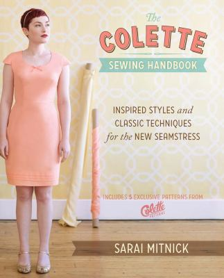 The Colette Sewing Handbook: Inspired Styles and Classic Techniques for the New Seamstress 9781440215452