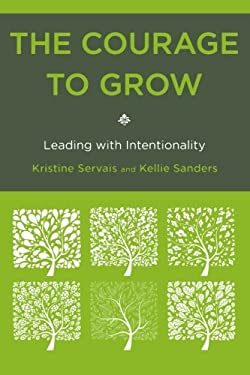 The Courage to Grow: Leading with Intentionality 9781442216013
