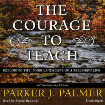 The Courage to Teach: Exploring the Inner Landscape of a Teacher's Life 9781441700018