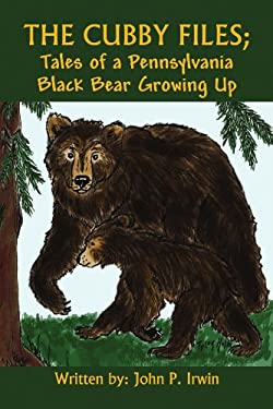 The Cubby Files; Tales of a Pennsylvania Black Bear Growing Up 9781441502094