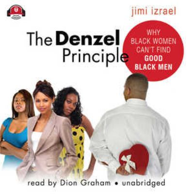 The Denzel Principle: Why Black Women Can't Find Good Black Men 9781441729224