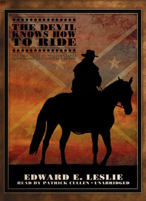 The Devil Knows How to Ride: The True Story of William Clarke Quantrill and His Confederate Raiders 9781441719157