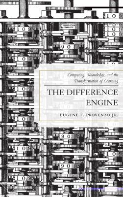The Difference Engine: Computing, Knowledge, and the Transformation of Learning 9781442214354
