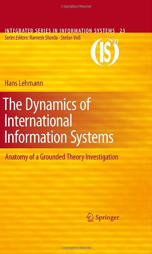 The Dynamics of International Information Systems: Anatomy of a Grounded Theory Investigation 9781441957498