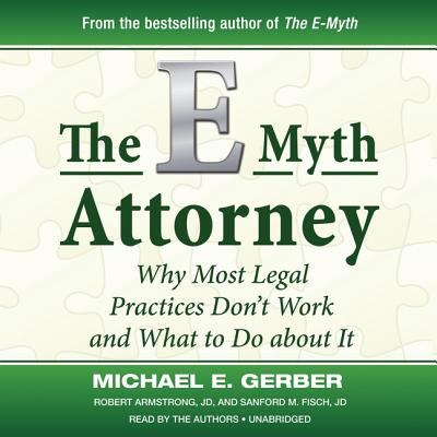 The E-Myth Attorney: Why Most Legal Practices Don't Work and What to Do about It 9781441712189