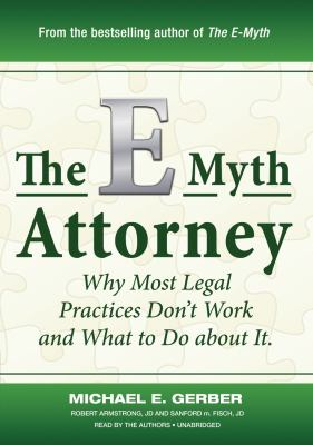 The E-Myth Attorney: Why Most Legal Practices Don't Work and What to Do about It 9781441712158