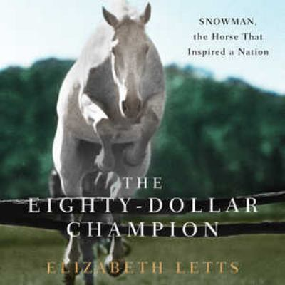 The Eighty-Dollar Champion: Snowman, the Horse That Inspired a Nation [With Bonus Photo Gallery CDROM] 9781441786456