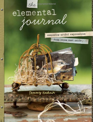 The Elemental Journal: Composing Artful Expressions from Items Cast Aside 9781440305368