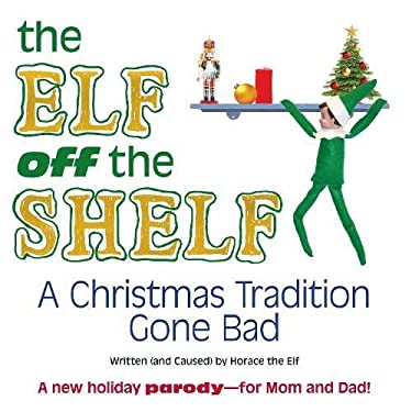 The Elf Off the Shelf: A Christmas Tradition Gone Bad 9781440527913