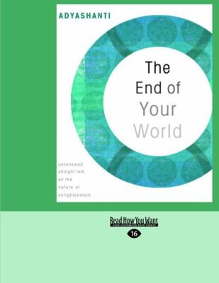 The End of Your World: Uncensored Straight Talk on the Nature of Enlightenment (Easyread Large Edition) 9781442955721