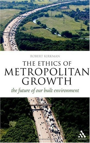 The Ethics of Metropolitan Growth: The Future of Our Built Environment 9781441102805