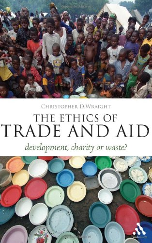 The Ethics of Trade and Aid: Development, Charity or Waste? 9781441125484