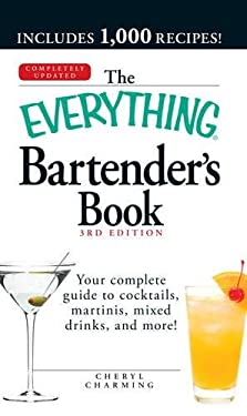 The Everything Bartender's Book: Your Complete Guide to Cocktails, Martinis, Mixed Drinks, and More! 9781440503832