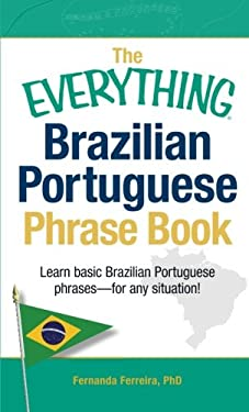 The Everything Brazilian Portuguese Phrase Book: Learn Basic Brazilian Portuguese Phrases - For Any Situation! 9781440555275