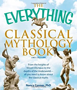 The Everything Classical Mythology Book: From the Heights of Mount Olympus to the Depths of the Underworld - All You Need to Know about the Classical 9781440502408
