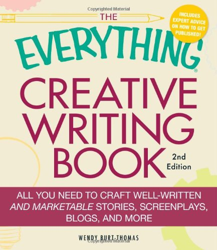 The Everything Creative Writing Book: All You Need to Craft Well-Written and Marketable Stories, Screenplays, Blogs, and More