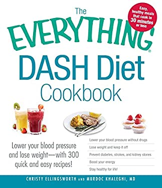 The Everything Dash Diet Cookbook: Lower Your Blood Pressure and Lose Weight - With 300 Quick and Easy Recipes! Lower Your Blood Pressure Without Drug 9781440543531