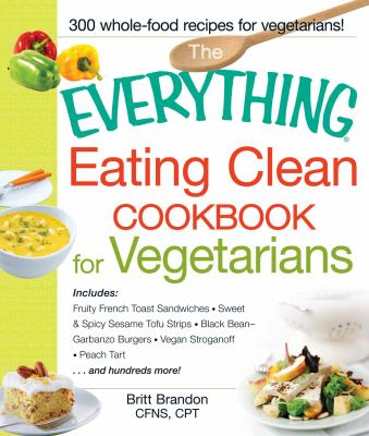 The Everything Eating Clean Cookbook for Vegetarians 9781440551406
