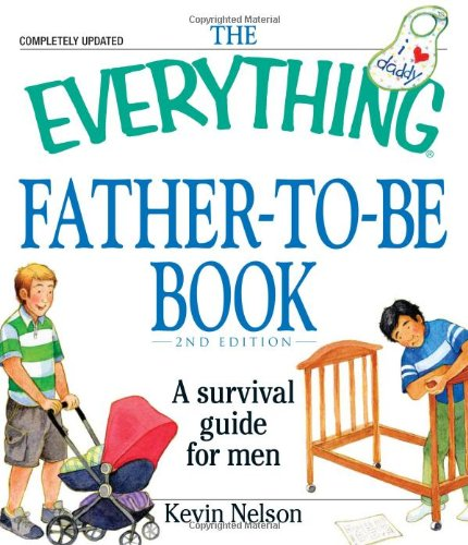 The Everything Father-To-Be Book: A Survival Guide for Men 9781440504600