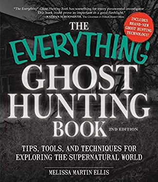 The Everything Ghost Hunting Book, 2nd Edition: Tips, tools, and techniques for exploring the supernatural world 9781440571473