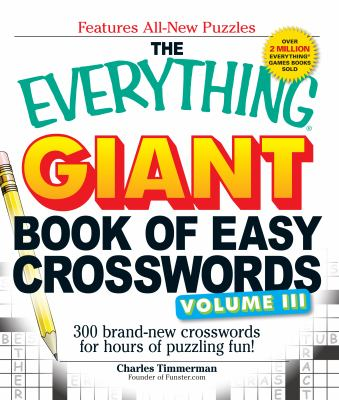 The Everything Giant Book of Easy Crosswords Volume 3: 300 Brand-New Crossroads for Hours of Puzzling Fun!