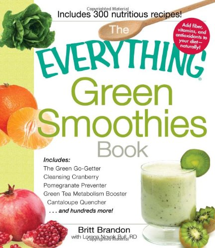 The Everything Green Smoothies Book: Includes the Green Go-Getter, Cleansing Cranberry, Pomegranate Preventer, Green Tea Metabolism Booster, Cantaloup 9781440525643