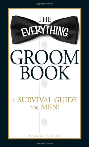 The Everything Groom Book: A Survival Guide for Men! 9781440503597