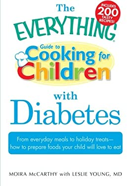 The Everything Guide to Cooking for Children with Diabetes: From Everyday Meals to Holiday Treats - How to Prepare Foods Your Child Will Love to Eat 9781440500237